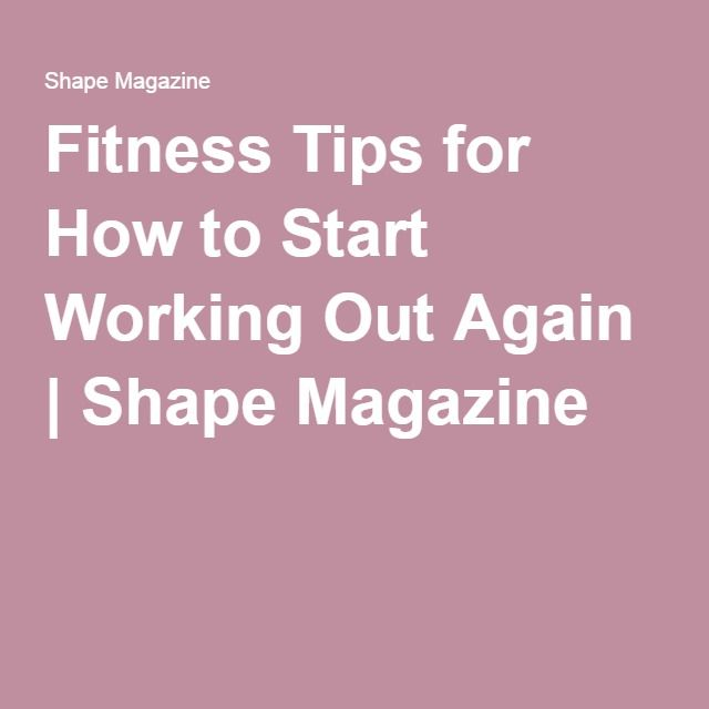 Fitness Tips for How to Start Working Out Again | Shape Magazine