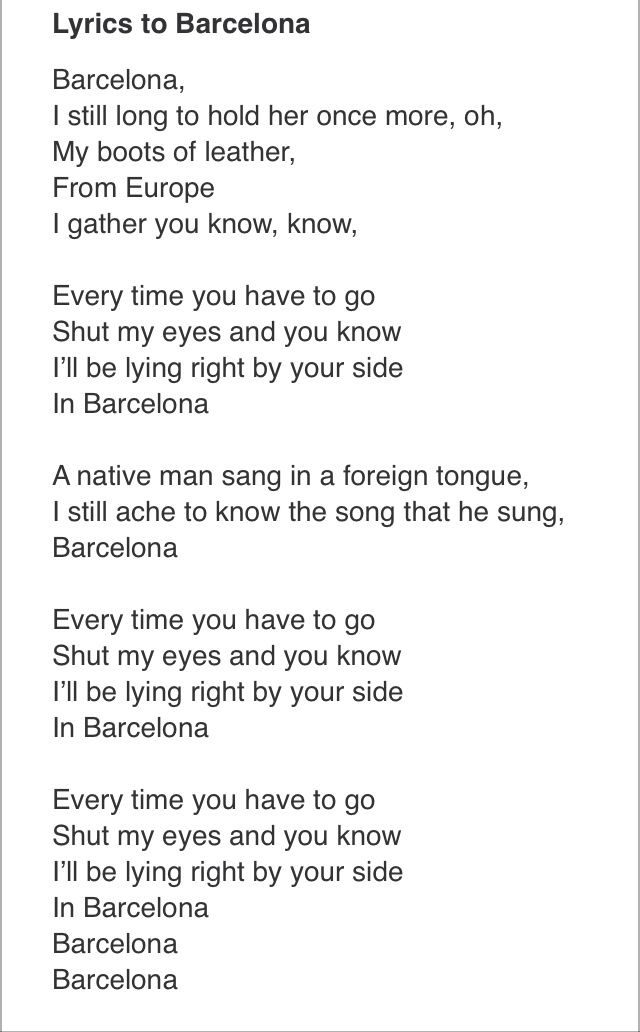 Rest of lyrics: Every time you have to go I shut my mind and you know I'll be lying right by your side In Barcelona George Ezra Barcelona