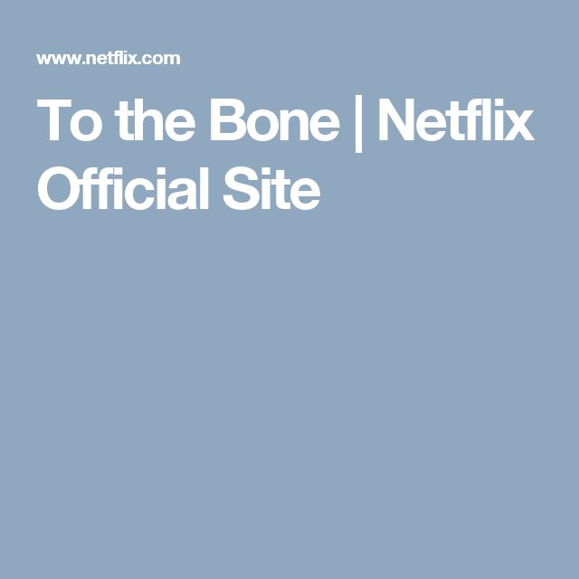 To the Bone | Netflix Official Site