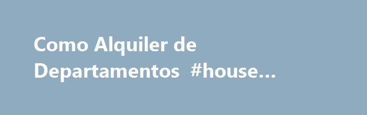 Como Alquiler de Departamentos #house #renting http://attorney.nef2.com/como-alquiler-de-departamentos-house-renting/  #apartamentos para rentar # Quiere Rentar? En los primeros a os, despues de haber llegado a los Estados Unidos, alquilar un departamento, en vez de comprar una casa, es una mejor opci n. Alquilar propone mucha flexibilidad en caso de que usted necesite mudarse por haber obtenido otro trabajo, en este caso no necesitaria ocupar su tiempo en el proceso de vender su casa…