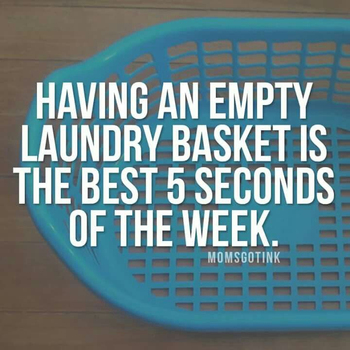 Having an empty laundry basket is the best 5 seconds of the week.