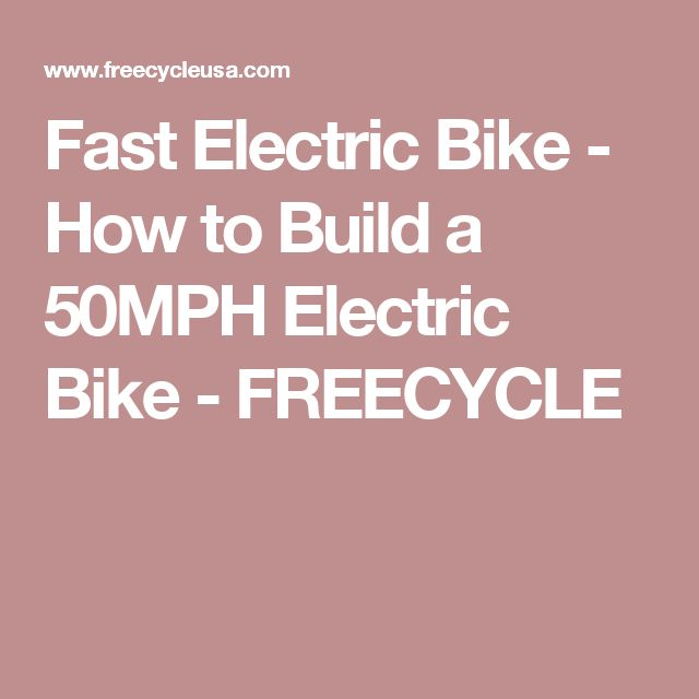Fast Electric Bike - How to Build a 50MPH Electric Bike - FREECYCLE