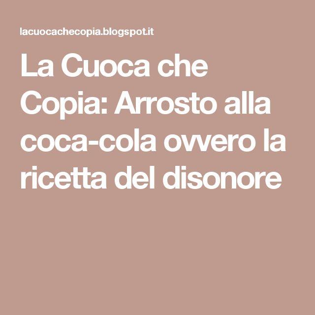 La Cuoca che Copia: Arrosto alla coca-cola ovvero la ricetta del disonore
