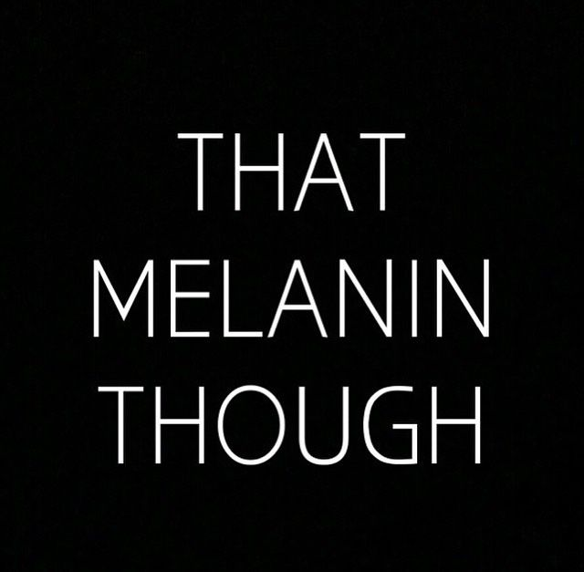My melanin is on 10 hunty and I love everything about it #Dark-Skin-Women-Winning. #TeamMilkChocolate