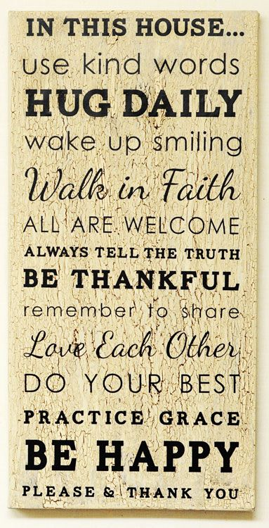 """In This House...Rules: favorite one of these so far. - Wake up smiling. - Love each other ( thats what all the other statements add up to). Make all statements active verb statements. Change """"Be thankful"""" to """"Show gratitude"""", """"Be Happy"""" to """"Be Joyful""""."""