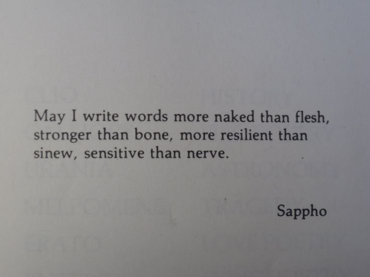 CAPTION 3: For Sappho, I chose this image because these words capture both her soul and style, as a true composer. I admire and relate to Sappho: we're both female poets who write lyrically, plus our words aim to dig deep into the pits of our art. Sappho's poems dealt with Eros, so it could be experience by both men and women. The rawness and melody of her words offset the paradoxical content she explores. Sappho never ceases to impress me.