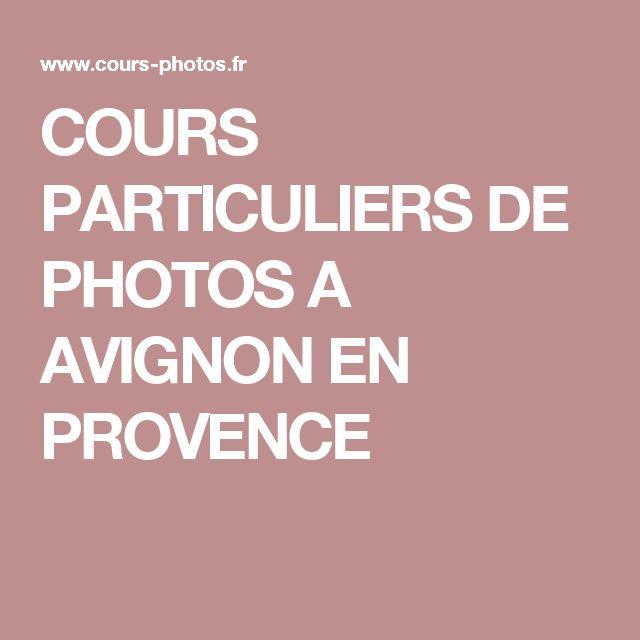 COURS PARTICULIERS DE PHOTOS A AVIGNON EN PROVENCE