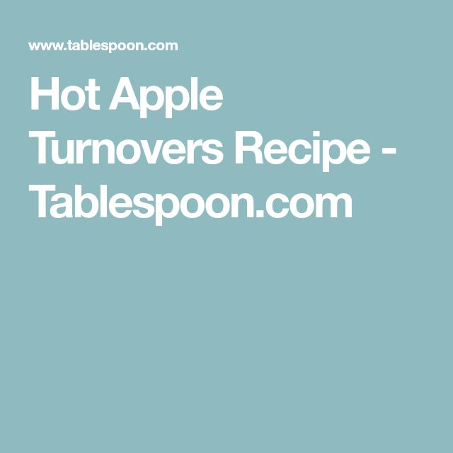 Hot Apple Turnovers Recipe - Tablespoon.com