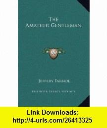 The Amateur Gentleman (9781169363410) Jeffery Farnol , ISBN-10: 1169363415  , ISBN-13: 978-1169363410 ,  , tutorials , pdf , ebook , torrent , downloads , rapidshare , filesonic , hotfile , megaupload , fileserve