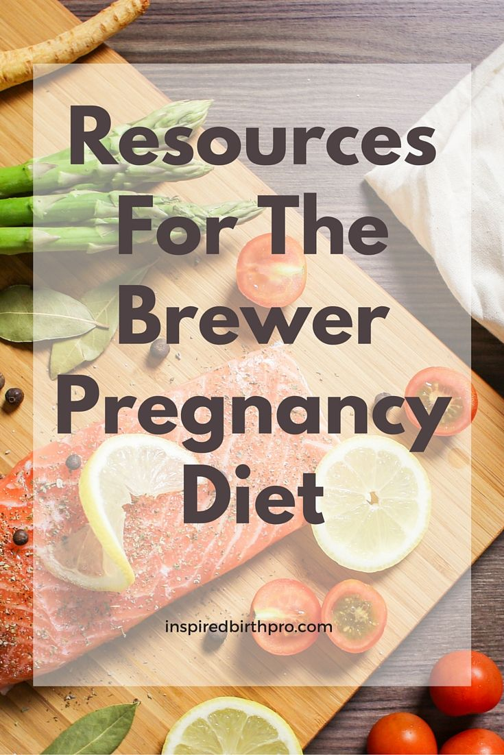 Brewer Diet Pregnancy Diet - Resources for pregnant moms, doulas, childbirth educators and other birth professionals