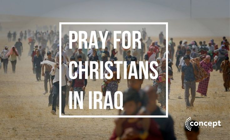 Continue to pray for those being persecuted in Iraq.