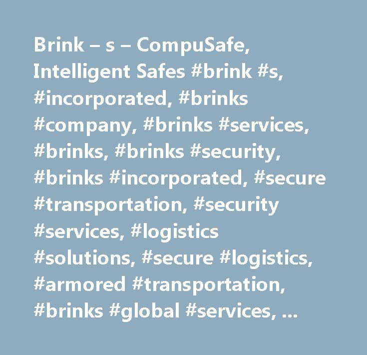 Brink – s – CompuSafe, Intelligent Safes #brink #s, #incorporated, #brinks #company, #brinks #services, #brinks, #brinks #security, #brinks #incorporated, #secure #transportation, #security #services, #logistics #solutions, #secure #logistics, #armored #transportation, #brinks #global #services, #brinks #services…
