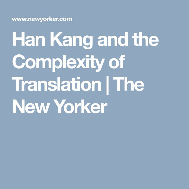 Han Kang and the Complexity of Translation   The New Yorker