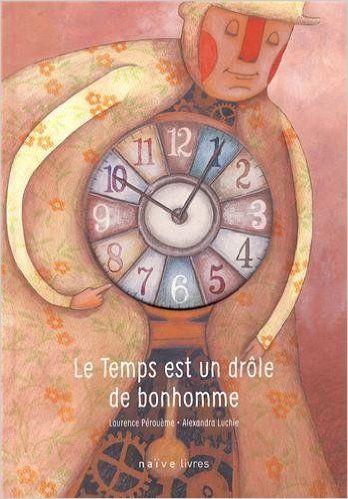 Amazon.fr - Le temps est un drôle de bonhomme - Alexandra Luchie, Laurence Pérouème - Livres