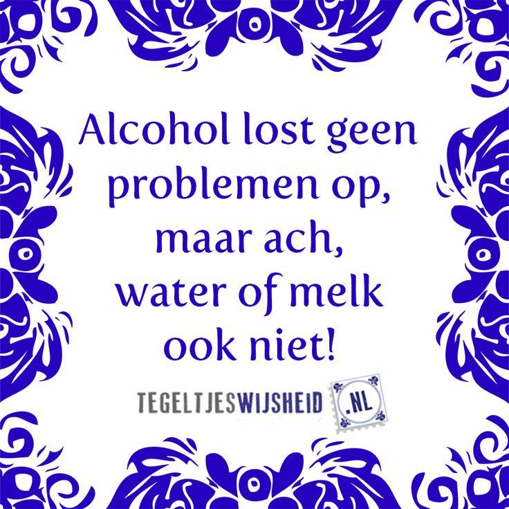 Alcohol lost geen problemen op! Leuke tegeltjeswijsheid. . Volg en pin ons. Een leuk cadeautje nodig? Op www.tegeltjeswijsheid.nl maak je je eigen tegeltje of kies je een van onze spreuktegeltjes #tegeltjeswijsheid #quote #grappig #tekst #tegel #oudhollands #dutch #wijsheid #spreuk #gezegde #cadeau #tegeltje #wise #humor #funny #hollands #dutch #spreuken #citaten #spreuktegel