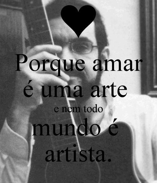 Porque Amar é uma arte e nem todo mundo é artista.