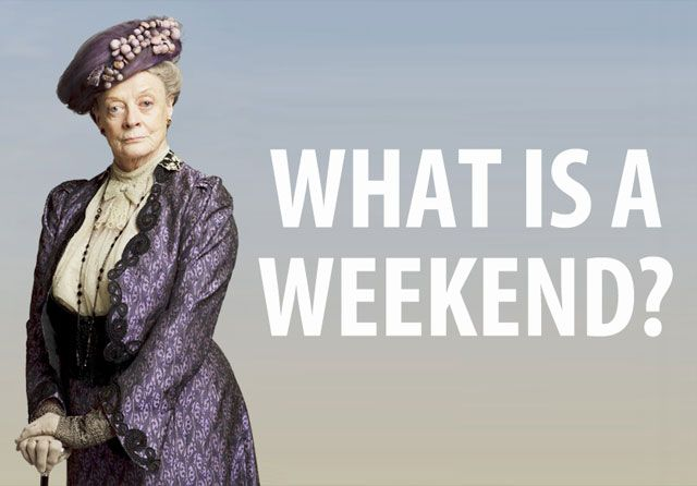 Maggie Smith and her portrayal of Lady Violet, the Dowager Countess of Badass Passive Aggressiveness.