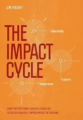 The impact cycle: What instructional coaches should do to foster powerful improvements in teaching. (2017). Jim Knight
