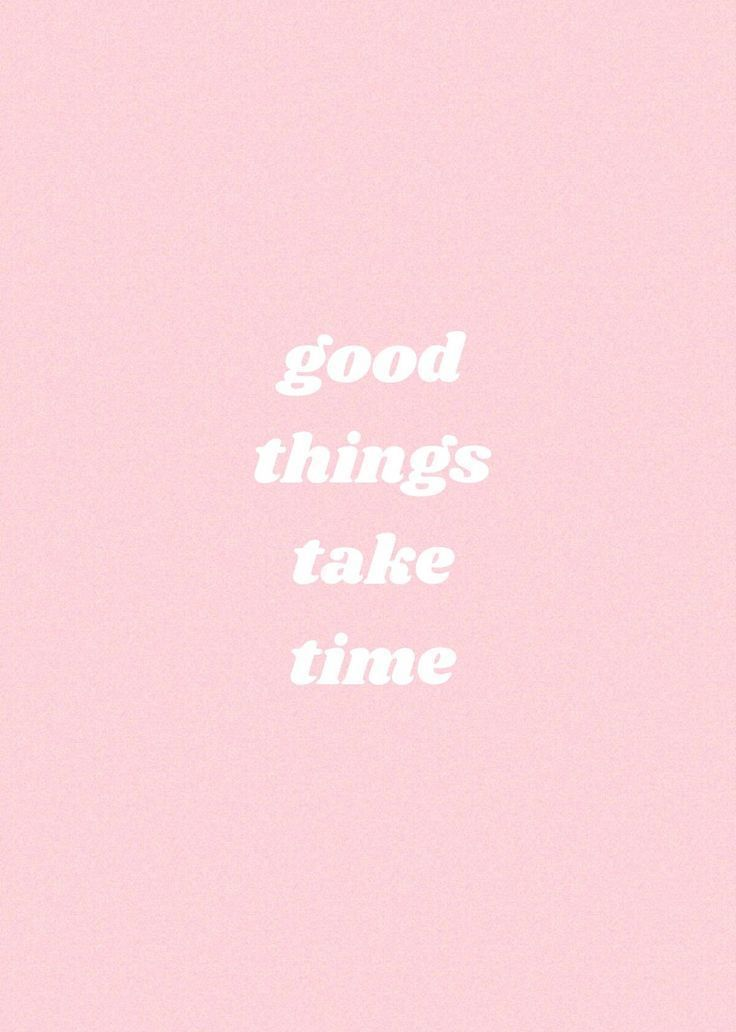 Good Things Take Time Motivational Quotes Pinterest Quotes