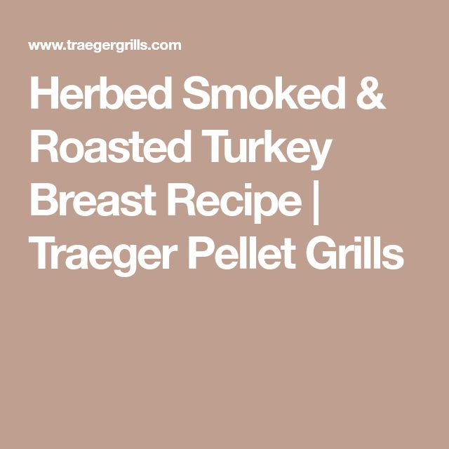 Herbed Smoked & Roasted Turkey Breast Recipe | Traeger Pellet Grills
