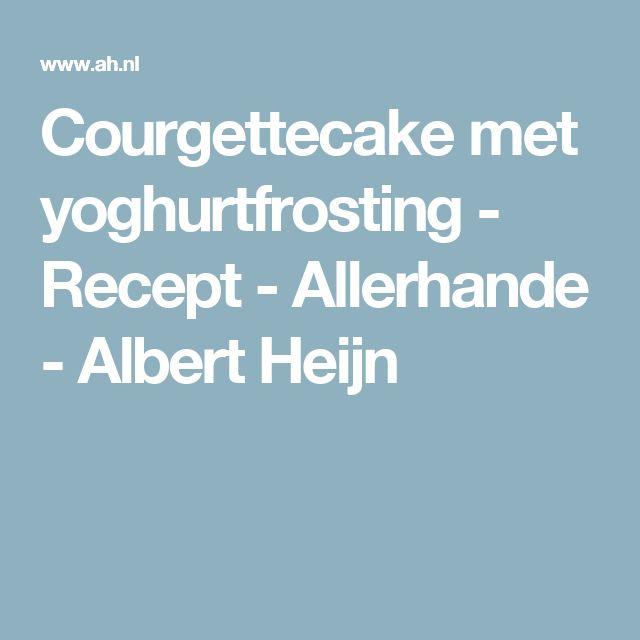 Courgettecake met yoghurtfrosting - Recept - Allerhande - Albert Heijn