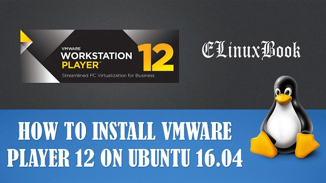 HOW TO INSTALL VMWARE PLAYER 12 ON UBUNTU 16.04