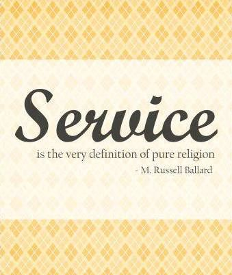 """Service is the very definition of pure religion.""  ""Be Anxiously Engaged,"" by M. Russell Ballard, General Conference, Oct. 2012"