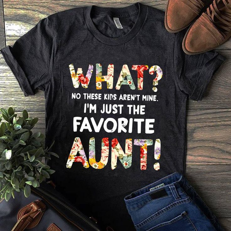 What No These Kids Arent Mine Im Just The Favorite Aunt Shirt