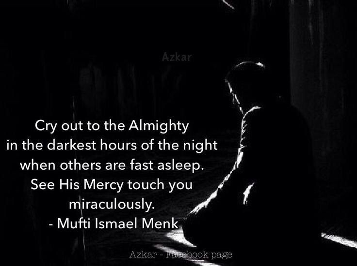 Best time to ask Allah : Darkness of the late night in Tahajjud.
