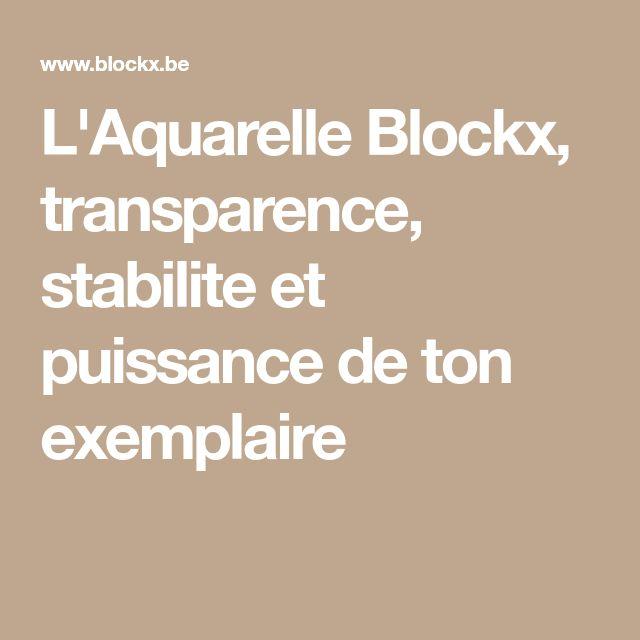L'Aquarelle Blockx, transparence, stabilite et puissance de ton exemplaire