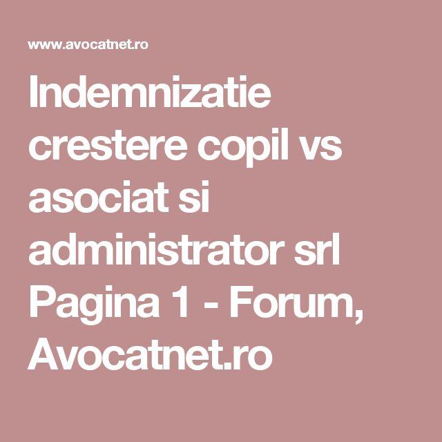 Indemnizatie crestere copil vs asociat si administrator srl  Pagina 1 - Forum, Avocatnet.ro