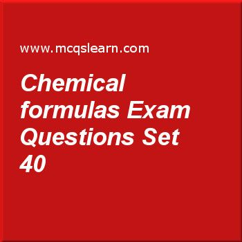 Practice test on chemical formulas, O level Cambridge chemistry quiz 40 online. Practice chemistry exam's questions and answers to learn chemical formulas test with answers. Practice online quiz to test knowledge on chemical formulas, strong and weak acids, chemical reaction: factor affecting, molecules and macromolecules, valency and chemical formula worksheets. Free chemical formulas test has multiple choice questions as chemical formula of monohydrate monosodium phosphate is, answers ...