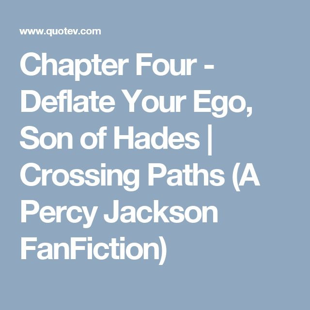 Chapter Four - Deflate Your Ego, Son of Hades | Crossing Paths (A Percy Jackson FanFiction)