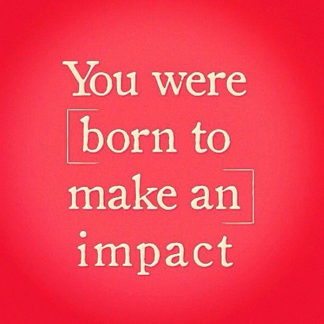 You were born to make an IMPACT!