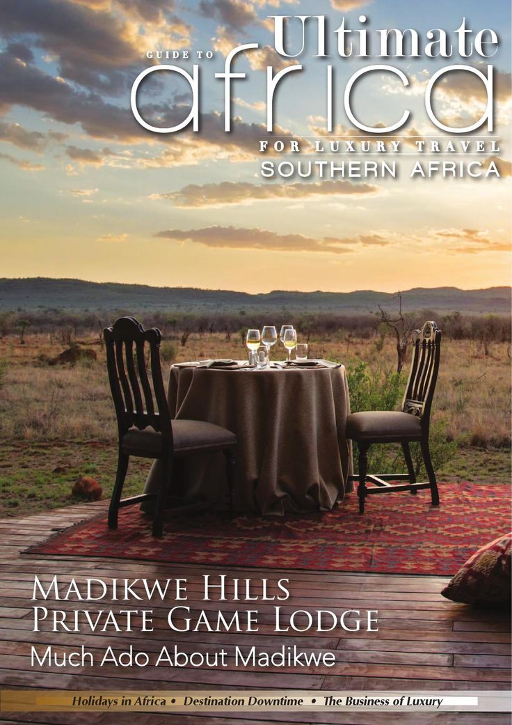 Ultimate Guide to Africa April 2015  In This Issue:  Much ado about Madikwe Private Game Lodge Jaci's Safari Lodge The Business of Luxury Family Holidays in Africa The Peoples Republic of Paradise – Quilálea, Mozambique Shelly point hotel Regulars and more