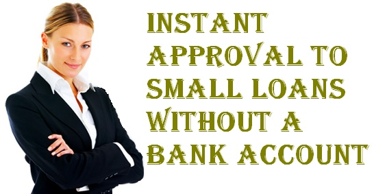 Payday Loans No Bank Account: Loans No Bank Account- Fast Approach To Small Cash Without A Bank Account