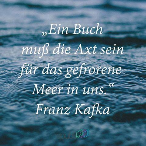 """""""Ein Buch muß die Axt sein für das gefrorene Meer in uns."""" --Franz Kafka #lesen #Bücher #Buchliebe"""
