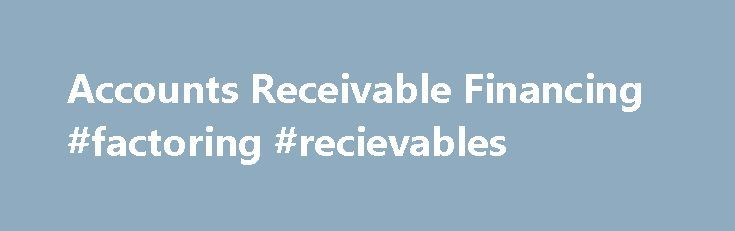 Accounts Receivable Financing #factoring #recievables http://uk.nef2.com/accounts-receivable-financing-factoring-recievables/  # Get Started. Crestmark's Accounts Receivable Financing Accounts receivable financing (A/R financing), sometimes known as a ledgered line of credit or invoice financing, is a great solution for businesses that need more funding that is not available from traditional lenders. Many companies need additional cash flow to support seasonal demands, growth, business…