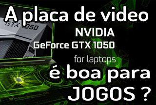 A placa de video nvidiga geforce gtx 1050m ti de notebook gamer é boa ? teste, benchmark, review, avaliação, ficha tecnica, configurações