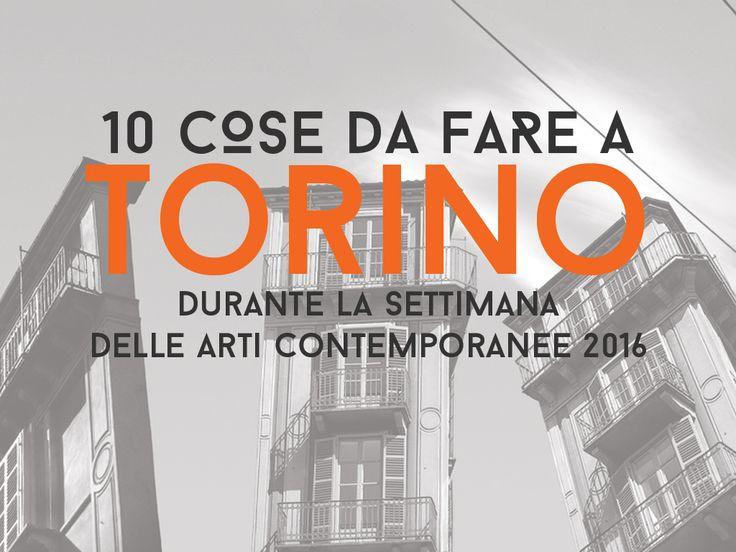 La selezione degli eventi DAVVERO imperdibili durante la settimana delle arti contemporanee di Torino (2-6 novembre 2016)
