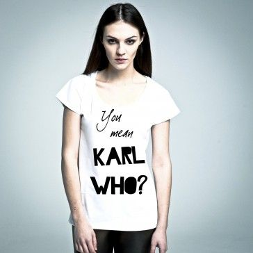 You Mean Karl Who? #tshirt from #PornCorn. #Awesome #tshirts by #NOH8 Syndicate! Be #original and in #fashion!
