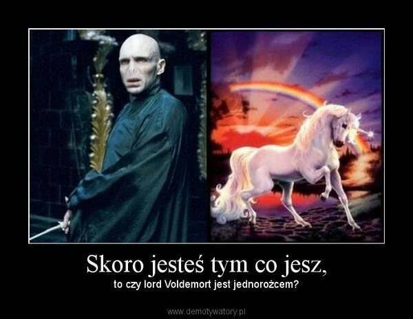 Skoro jesteś tym co jesz, to czy Voldemort był jednorożcem?