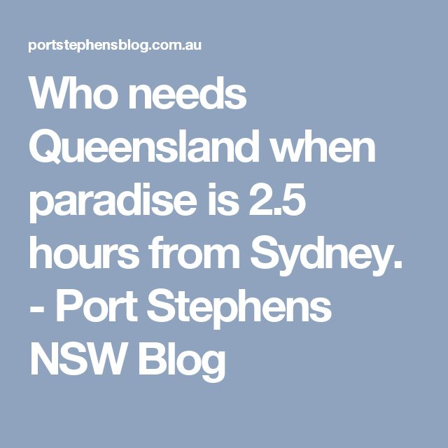 Who needs Queensland when paradise is 2.5 hours from Sydney. - Port Stephens NSW Blog