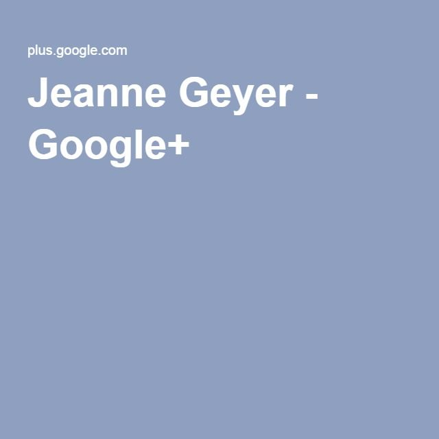 Jeanne Geyer - Google+