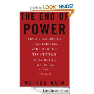 Amazon.com: The End of Power: From Boardrooms to Battlefields and Churches to States, Why Being In Charge Isn't What It Used to Be eBook: Mo...