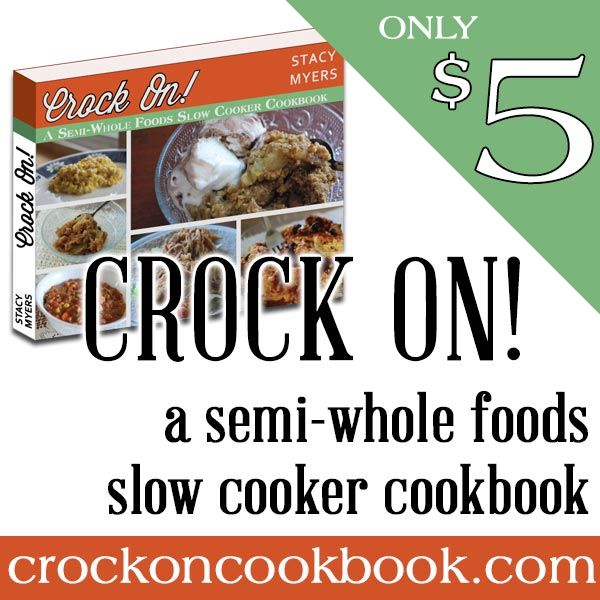 Crock On! {A Semi-Whole Foods Slow Cooker Cookbook by the one & only Stacy Makes Cents!} - The Humbled Homemaker