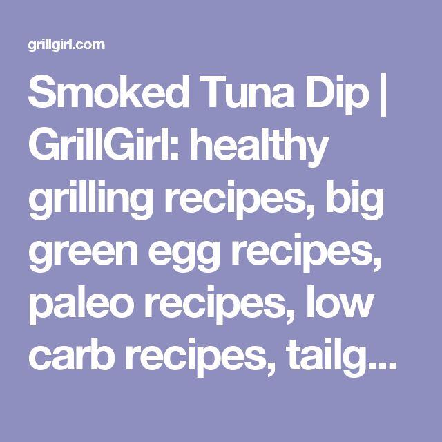 Smoked Tuna Dip | GrillGirl: healthy grilling recipes, big green egg recipes, paleo recipes, low carb recipes, tailgating recipes, cast iron recipes, creative grilling recipes, BBQ recipes