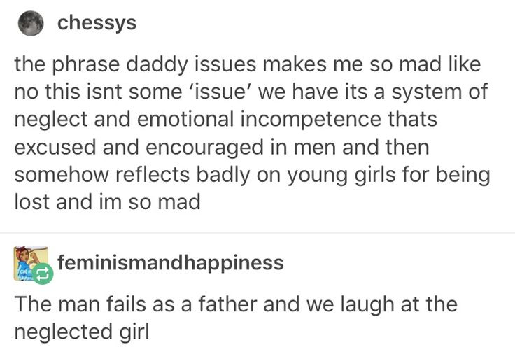 Daddy issues apply to everyone who has been neglected or treated poorly by fathers and are expected to get over it.
