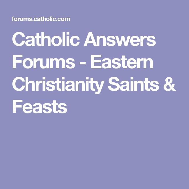 Catholic Answers Forums - Eastern Christianity Saints & Feasts