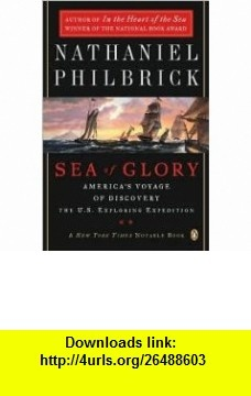 Sea of Glory Publisher Penguin Nathaniel Philbrick ,   ,  , ASIN: B004PR81OG , tutorials , pdf , ebook , torrent , downloads , rapidshare , filesonic , hotfile , megaupload , fileserve